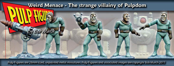 Weird Menace range of figures from Pulp Figures available now!