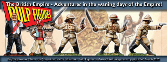 New Pulp Figures available: The British Empire - Adventures in the waning days of the Empire!